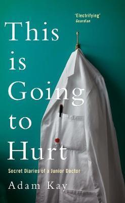 This is Going to Hurt Secret Diaries of a Junior Doctor Adam Kay ShePrevails Book club